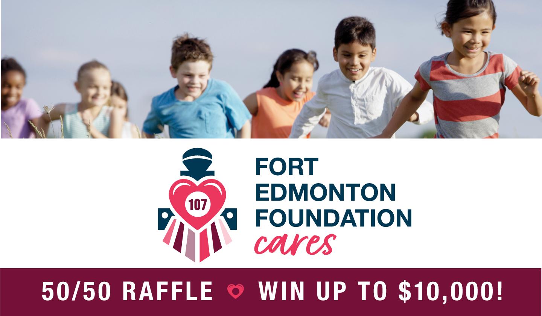 Fort Edmonton Foundation CARES 50/50
